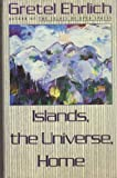 Islands, the Universe, Home, Gretel Ehrlich, 0670821616