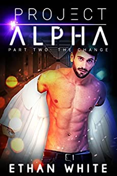 Project ALPHA — Part Two: The Change by [White, Ethan]