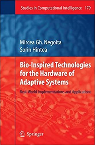 Book Bio-Inspired Technologies for the Hardware of Adaptive Systems: Real-World Implementations and Applications (Studies in Computational Intelligence)