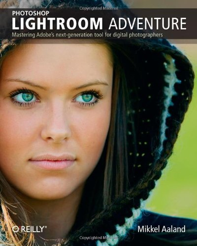 Photoshop Lightroom Adventure: Mastering Adobe's next-generation tool for digital photographers by Mikkel Aaland (2007-07-25)