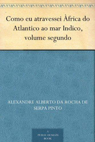Como eu atravessei Àfrica do Atlantico ao mar Indico, volume segundo (Portuguese Edition)