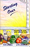 img - for Starting Over: Learning to Cook with Natural Foods book / textbook / text book