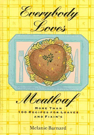 Everybody Loves Meatloaf: More Than 100 Recipes for Loaves and Fixings by Melanie Barnard (1-Nov-1997) Hardcover