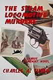 The Steam Locomotive Murders (A Charlie Komensky Novel)
