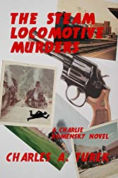 The Steam Locomotive Murders (A Charlie Komensky Novel)