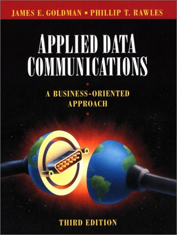 Applied Data Communications: A Business-Oriented Approach, 3rd Edition
