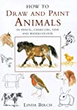 How to Draw and Paint Animals, Linda Birch, 0715304992