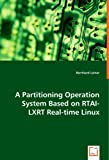 A Partitioning Operation System Based on Rtai-Lxrt Real-Time Linux, Bernhard Leiner, 3639040570