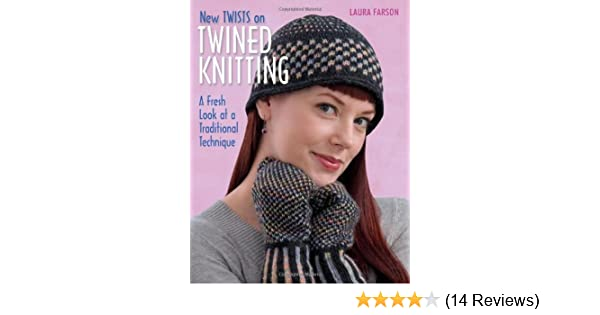 3685e5c014c2 New Twists on Twined Knitting: A Fresh Look at a Traditional Technique:  Laura Farson: 9781564778703: Amazon.com: Books