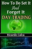 How to do Set it and Forget it Day Trading: Easiest Fastest way to make Consistent Profits