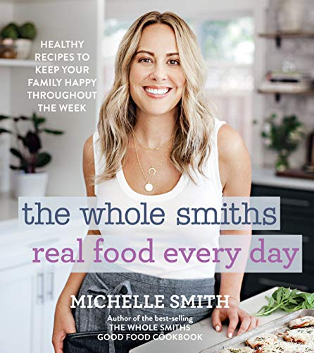 Book Cover: The Whole Smiths Real Food Every Day: Healthy Recipes to Keep Your Family Happy Throughout the Week