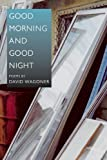 By continually discovering what's new in each day without forgetting yesterday's surprises, David Wagoner has succeeded in constantly expanding his range in a career that spans more than fifty years. In Good Morning and Good Night, this range incl...