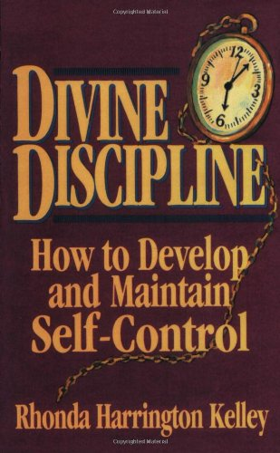 Divine Discipline: How to Develop and Maintain Self-Control