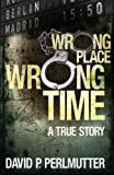 Wrong Place Wrong Time, David P. Perlmutter, 1484898109
