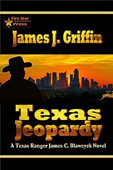 Texas Jeopardy: A Texas Ranger James C. Blawcyzk Novel by [Griffin, James J. ]