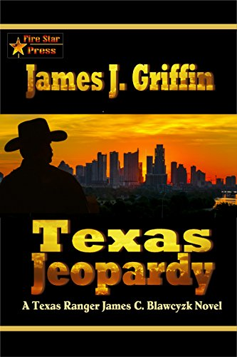 Texas Jeopardy: A Texas Ranger James C. Blawcyzk Novel by [Griffin, James J. ]
