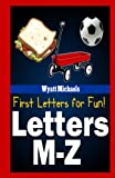 First Letters for Fun! Letters M-Z, Wyatt Michaels, 1490963030