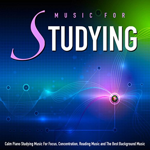 Music for Studying: Calm Piano Studying Music for Focus, Concentration, Reading Music and the Best Background Music