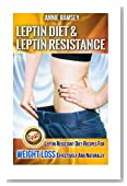Leptin Diet & Leptin Resistance: Leptin Resistant Diet Recipes for Weight Loss Effectively and Naturally.