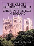 The Kregel Pictorial Guide to Christian Heritage in England, Daniel A. Scalberg, 082543663X