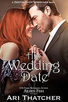 His Wedding Date (Destination Weddings Series) by [Thatcher, Ari]