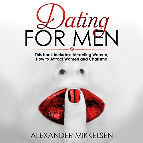 BEST Dating for Men: 3 Manuscripts: Attracting Women, How to Attract Women, and Charisma<br />DOC