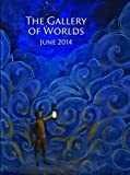 img - for The Gallery of Worlds, June 2014: A periodical of Lantern Hollow Press book / textbook / text book