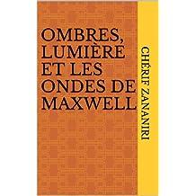 Ombres, lumière et les ondes de Maxwell (La physique en histoire t. 3) (French Edition)