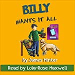 Billy Wants It All: Money: Billy Growing Up, Book 7 | James Minter