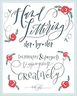 Hand Lettering Step By Techniques Projects To Express Yourself Creatively Kathy Glynn 9781942021858 Amazon Books