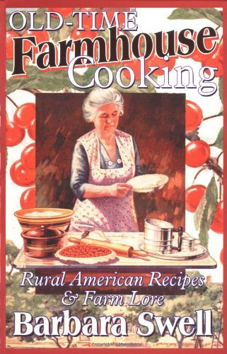 Old-Time Farmhouse Cooking: Rural American Recipes and Farm Lore