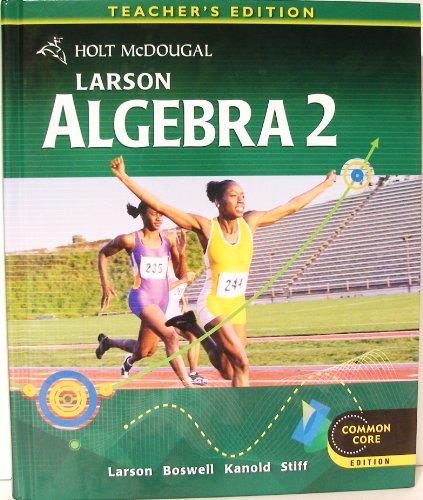 Larson Algebra 2, Common Core Edition, Teacher's Edition