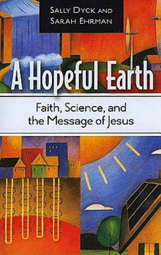 A Hopeful Earth: Faith, Science, and the Message of Jesus by [Dyck, Sally Bishop]