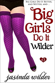 Big Girls Do It Wilder (Book 3) by [Wilder, Jasinda]
