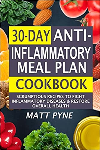 30-Day Anti-Inflammatory Meal Plan Cookbook: Scrumptious Recipes To