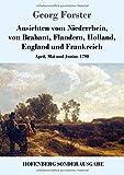 Ansichten vom Niederrhein, von Brabant, Flandern, Holland, England und Frankreich: April, Mai und Junius 1790