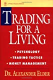 Trading for a Living: Psychology, Trading Tactics, Money Management (Wiley Finance) by Elder, Alexander (April 20, 1993) Hardcover