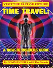 Time Travel: A How-To Insiders Guide: Visit The Past Or Future