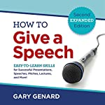 How to Give a Speech: Easy-to-Learn Skills for Successful Presentations, Speeches, Pitches, Lectures, and More! | Gary Genard