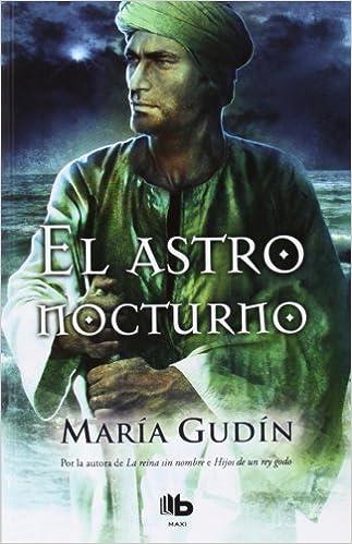 El astro nocturno (El Sol del reino Godo 3): Amazon.es: Gudín, María: Libros