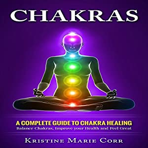 Chakras: A Complete Guide to Chakra Healing Audiobook
