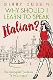 "Why Should I Learn to Speak Italian?: The Strugglers' Guide to ""La Bella Lingua"""
