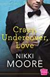 Crazy, Undercover, Love (Harperimpulse Contemporary Romance)