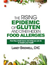 The Rising Epidemic of Gluten and Other Hidden Food Allergies: How they wreak havoc and what you can do to reclaim your health