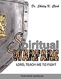 Spiritual Warfare Teaching Manual, Shirley Clark, 1478207949