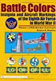 Battle Colors: Insignia and Aircraft Markings of the Eighth Air Force in World War II, Robert A. Watkins, 0764319876