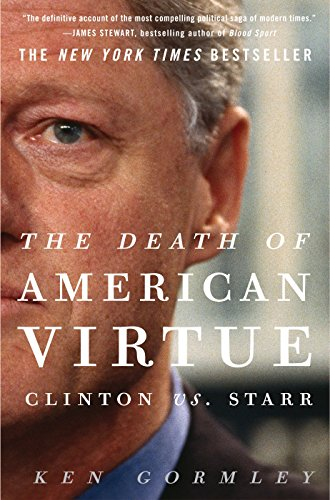 The Death of American Virtue: Clinton vs. Starr