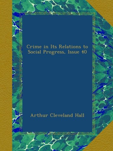 Download Crime in Its Relations to Social Progress, Issue 40 ebook