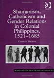Shamanism, Catholicism and Gender Relations in Colonial Philippines 1521-1685, Brewer, Carolyn, 075463437X