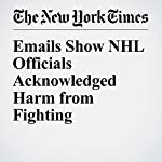 Emails Show NHL Officials Acknowledged Harm from Fighting | John Branch